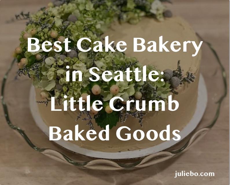 Best cake bakery in Seattle is Little Crumb Baked Goods